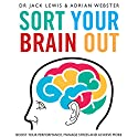Sort Your Brain Out: Boost Your Performance, Manage Stress and Achieve More Audiobook by Jack Lewis, Adrian Webster Narrated by Jack Lewis