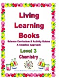 Living Learning Books- Science Curriculum & Activity Guides: Chemistry, Level 3