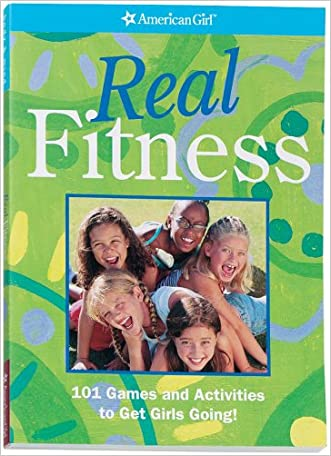 Real Fitness: 100 Games to Get Girls Going! (American Girl (Quality)) written by American Girl
