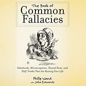 The Book of Common Fallacies: Falsehoods, Misconceptions, Flawed Facts, and Half-Truths That Are Ruining Your Life | [Phillip Ward, Julia Edwards]