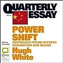 Quarterly Essay 39: Power Shift: Australia's Future Between Washington and Beijing (       UNABRIDGED) by Hugh White Narrated by Hugh White