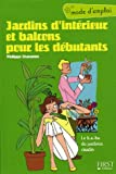Jardins d'intrieur et balcons pour les dbutants : Le b.a.-ba du jardinier citadin