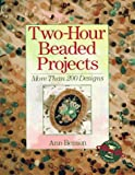 Two-Hour Beaded Projects: More Than 200 Designs (0806942711) by Benson, Ann