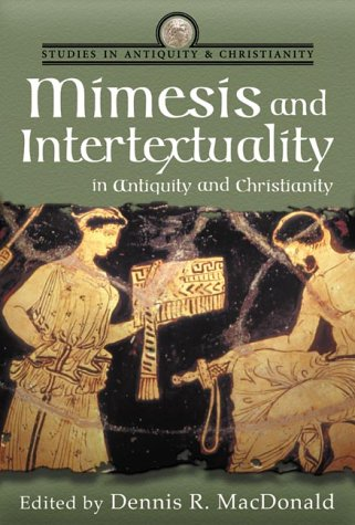 Mimesis and Intertextuality in Antiquity and Christianity, DENNIS R. MACDONALD