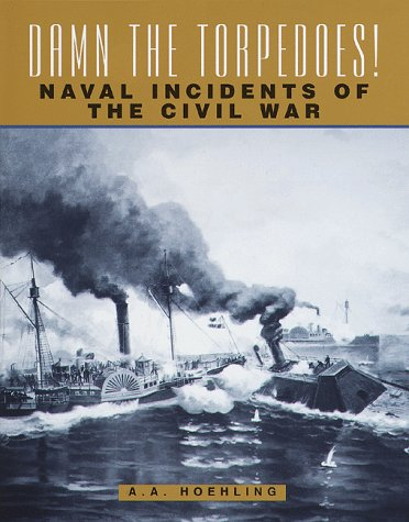 Damn the Torpedoes! Naval Incidents of the Civil War