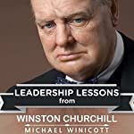 Leadership Lessons from Winston Churchill: The Remarkable Teachings from the Last Lion!: Business Action Guides, Book 4 | Michael Winicott