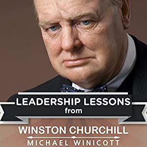 Leadership Lessons from Winston Churchill: The Remarkable Teachings from the Last Lion! Audiobook