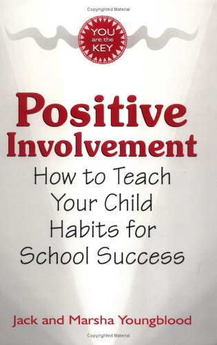 Positive Involvement : How to Teach Your Child Habits for School Success