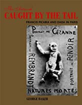 The Artwork Caught by the Tail: Francis Picabia and Dada in Paris (October Books) Ebook & PDF Free Download