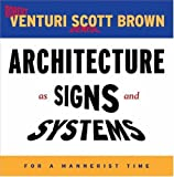 Architecture as Signs and Systems: For a Mannerist Time (William E. Massey Sr. Lectures in the History of American Civilization) (0674015711) by Venturi, Robert