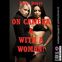 On Camera and With a Woman!: A First Lesbian Sex Erotica Story (       UNABRIDGED) by Paige Jamey Narrated by Jennifer Saucedo
