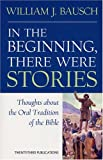In the Beginning, There Were Stories: Thoughts about the Oral Tradition of the Bible (158595361X) by Bausch, William J.