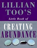 LILLIAN TOO'S LITTLE BOOK OF CREATING ABUNDANCE (0712600655) by LILLIAN TOO
