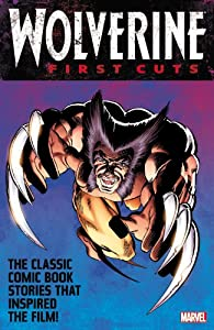 Wolverine: First Cuts by Chris Yost, Chris Claremont, Mark Texeira and John Byrne