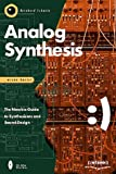 Analog Synthesis: The Newbie Guide to Synthesizers and Sound-Design with CDROM