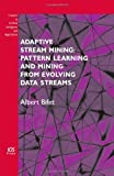 Adaptive Stream Mining: Pattern Learning and Mining from Evolving Data Streams