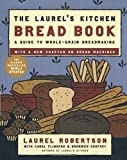 The Laurel's Kitchen Bread Book: A Guide to Whole-Grain Breadmaking (0812969677) by Laurel Robertson