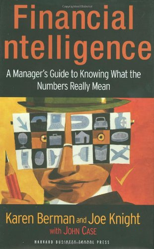 Financial Intelligence: A Manager's Guide to Knowing What...