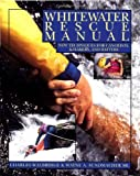 Whitewater Rescue Manual: New Techniques for Canoeists, Kayakers, and Rafters