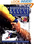 Whitewater Rescue Manual: New Techniq...