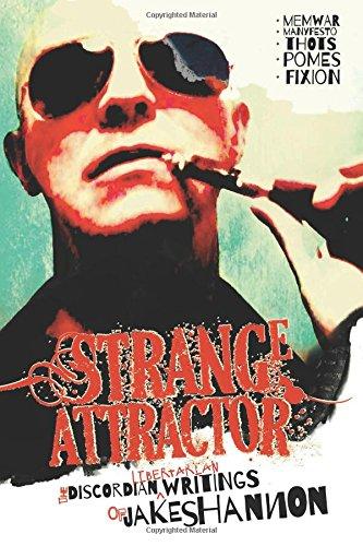 Strange Attractor: The Discordian Libertarian Writings Of Jake Shannon