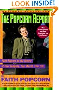 The Popcorn Report : Faith Popcorn on the Future of Your Company, Your World, Your Life