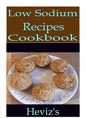 Low Sodium Recipes 101. Low Cholesterol, Delicious, Nutritious Low Sodium Recipes Cookbook by Heviz's