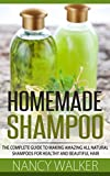 Homemade Shampoo: The Complete Guide To Making Amazing All Natural Shampoos For Healthy And Beautiful Hair -  Includes 23 Organic Shampoo Recipes!