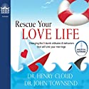 Rescue Your Love Life: Changing Those Dumb Attitudes & Behaviors That Will Sink Your Marriage (       UNABRIDGED) by Henry Cloud, John Townsend Narrated by Henry Cloud