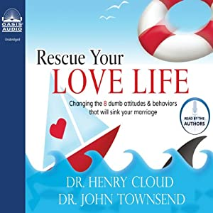 Rescue Your Love Life: Changing Those Dumb Attitudes & Behaviors That Will Sink Your Marriage | [Henry Cloud, John Townsend]