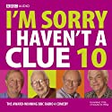 I'm Sorry I Haven't a Clue, Volume 10 Radio/TV Program by BBC Audiobooks Narrated by  uncredited