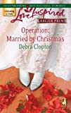 Operation: Married By Christmas (Steeple Hill Love Inspired (Large Print))