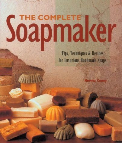 The Complete Soapmaker  Tips, Techniques & Recipes For Luxurious Handmade Soaps, Norma Coney