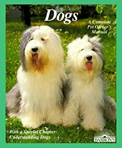 Dogs How To Take Care Of Them And Understand Them Complete Pet Owners Manual from Barron's Educational Series