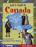 Let's Call it Canada!: Amazing Storie...
