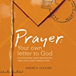Prayer: Your Letter to God | André K. Dugger