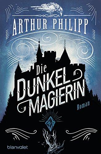 Arthur Philipp: Die Dunkelmagierin