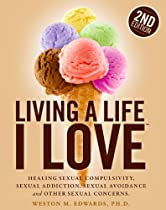Living a Life I LoveTM: Healing sexual compulsivity, sexual addiction, sexual avoidance and other sexual concerns.