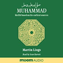Muhammad: His Life Based on the Earliest Sources (       ABRIDGED) by Martin Lings Narrated by Sean Barrett