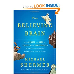 The Believing Brain: From Ghosts and Gods to Politics and Conspiracies---How We Construct Beliefs and Reinforce Them as Truths: Michael Shermer: 9780805091250: Amazon.com: Books