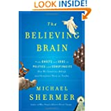 The Believing Brain: From Ghosts and Gods to Politics and Conspiracies---How We Construct Beliefs and Reinforce...