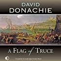 A Flag of Truce (       UNABRIDGED) by David Donachie Narrated by Peter Wickham