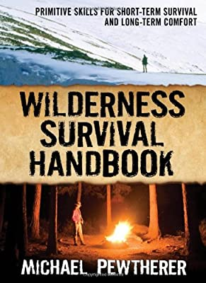 Wilderness Survival Handbook Primitive Skills For Short-term Survival And Long-term Comfort by Ragged Mountain Press