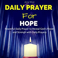 Daily Prayers for Hope: Powerful Daily Prayer to Reveal God's Power and Strength in Your Life Audiobook by Jerry West Narrated by David Deighton