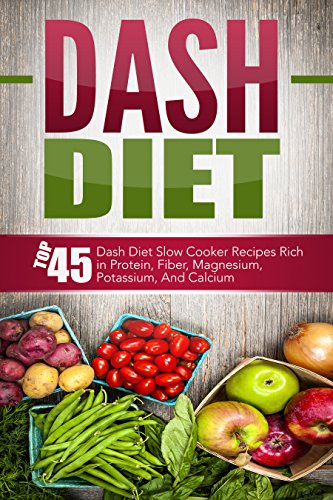 Dash Diet: Top 45 Dash Diet Slow Cooker Recipes Rich in Protein, Fiber, Magnesium, Potassium, And Calcium (Dash Diet, Dash Diet Slow Cooker, Dash Diet ... Slow Cooker Recipes, Dash Diet Cookbook) (Calcium Rich Foods compare prices)
