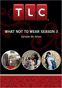 What Not To Wear Season 3 - Episode 36: Alison