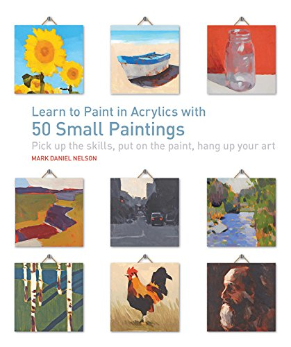 Learn To Paint In Acrylics With 50 Small Paintings Pick Up The