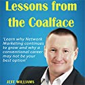 Lessons from the Coalface: Learn Why Network Marketing Continues to Grow, and Why a Conventional Career May Not Be Your Best Option Audiobook by Jeff Williams Narrated by Jeff Williams