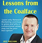 Lessons from the Coalface: Learn Why Network Marketing Continues to Grow, and Why a Conventional Career May Not Be Your Best Option | Jeff Williams