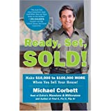 Ready, Set, Sold!: The Insider Secrets to Sell Your House Fast--for Top Dollar! ~ Michael Corbett